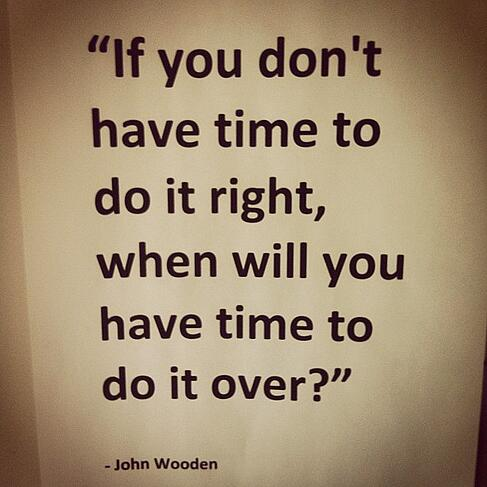 if-you-dont-have-time-to-do-it-right-when-will-you-have-time-to-do-it-over