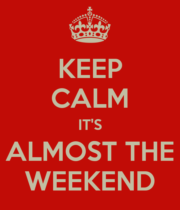 Keep- Calm_ Its- Almost- The- Weekend