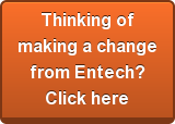 Thinking of making a change  from Entech? Click here